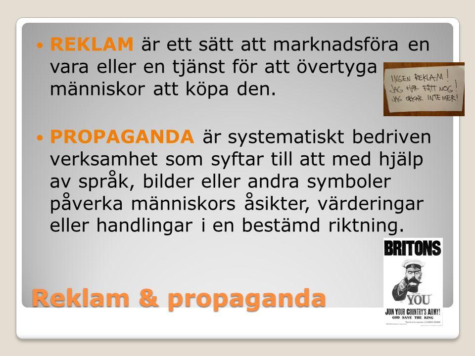 Reklam & propaganda REKLAM är ett sätt att marknadsföra en vara eller en tjänst för att övertyga människor att köpa den. PROPAGANDA är systematiskt be