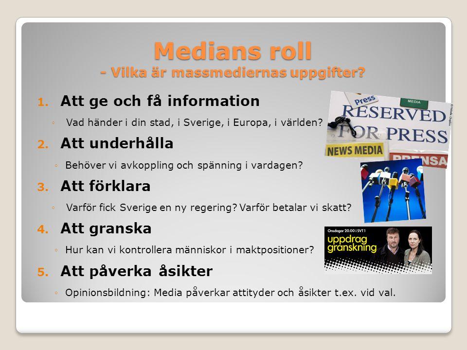 Medians roll - Vilka är massmediernas uppgifter? 1. Att ge och få information ◦Vad händer i din stad, i Sverige, i Europa, i världen? 2. Att underhåll