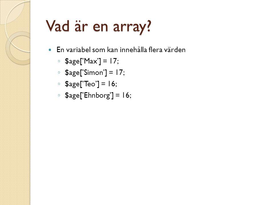Skriva ut en array Om du skulle försöka skriva ut $age skulle du få svaret array Du måste ange nyckel, $age['Simon'] Du kan också använda foreachforeach