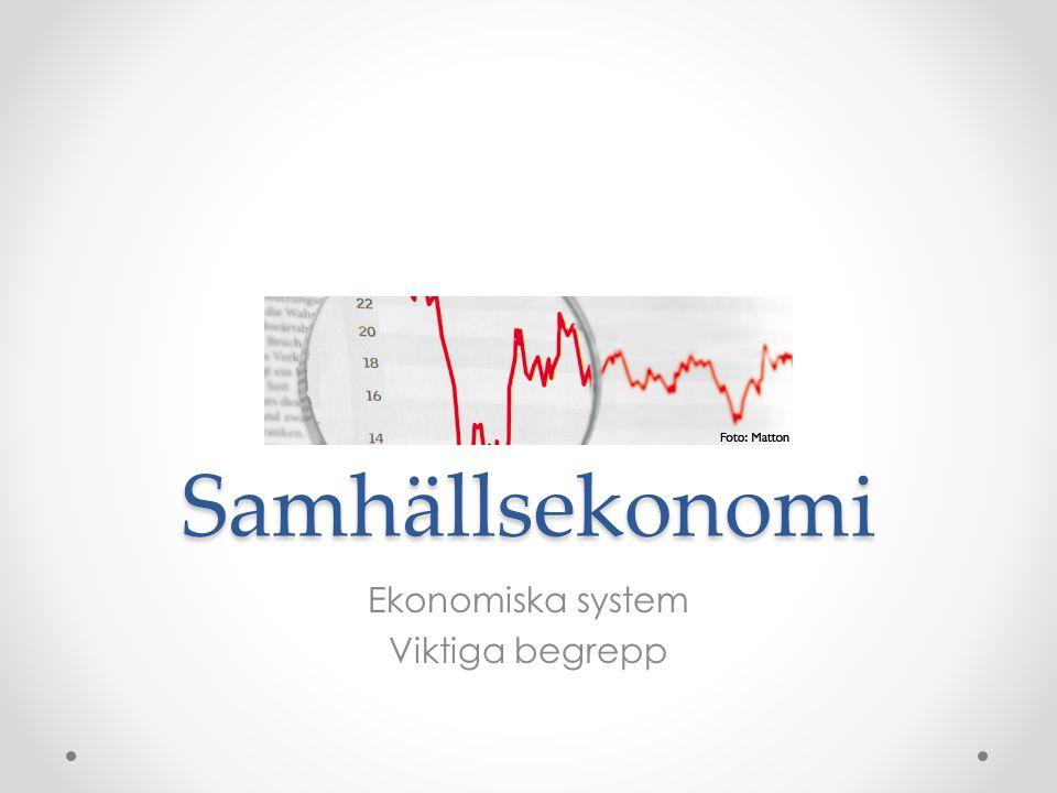 Samhällsekonomi Ekonomiska system Viktiga begrepp