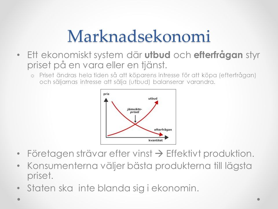 Marknadsekonomi Ett ekonomiskt system där utbud och efterfrågan styr priset på en vara eller en tjänst.