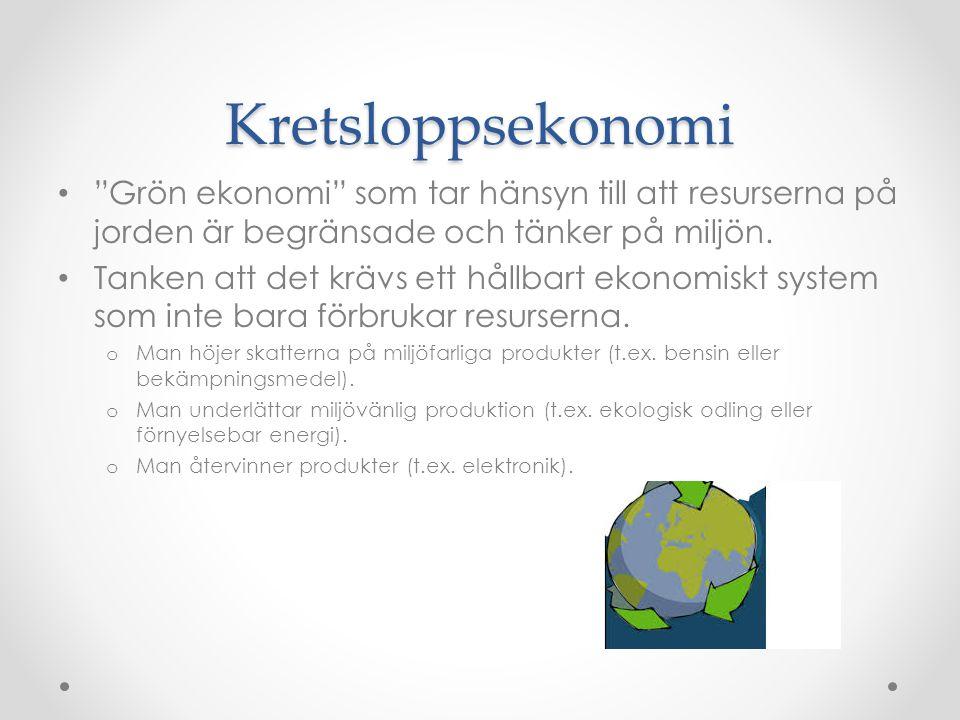 Kretsloppsekonomi Grön ekonomi som tar hänsyn till att resurserna på jorden är begränsade och tänker på miljön.