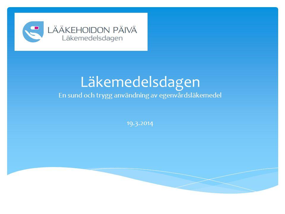 Läkemedelsdagen En sund och trygg användning av egenvårdsläkemedel 19.3.2014