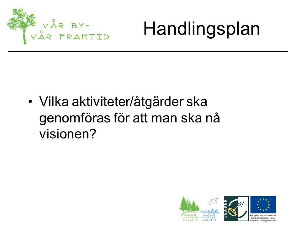 Handlingsplan Vilka aktiviteter/åtgärder ska genomföras för att man ska nå visionen
