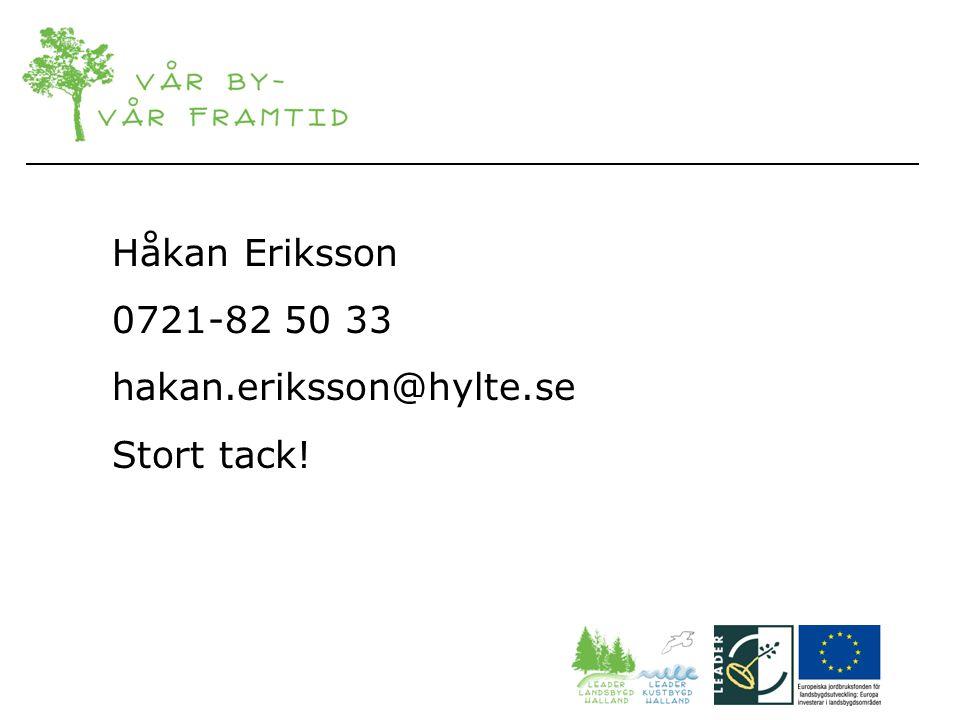 Håkan Eriksson 0721-82 50 33 hakan.eriksson@hylte.se Stort tack!