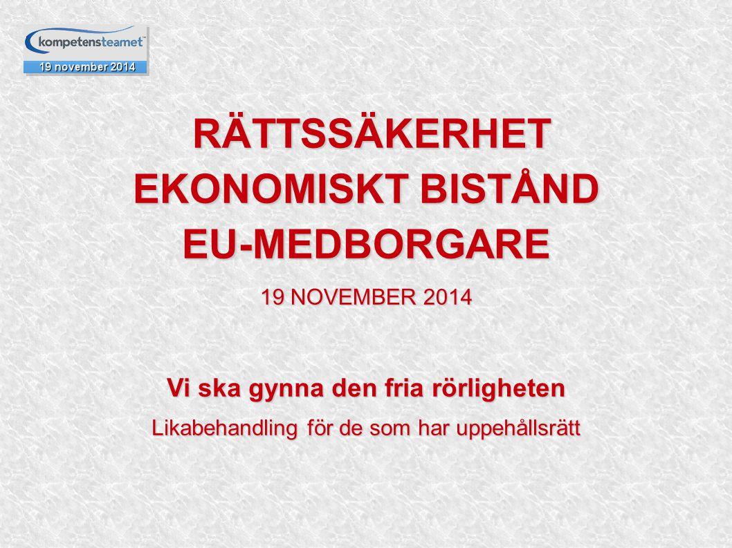 RÄTTSSÄKERHET RÄTTSSÄKERHET EKONOMISKT BISTÅND EU-MEDBORGARE 19 NOVEMBER 2014 Vi ska gynna den fria rörligheten Likabehandling för de som har uppehåll