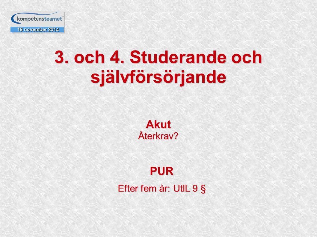 3. och 4. Studerande och självförsörjande Akut Återkrav? PUR Efter fem år: UtlL 9 §
