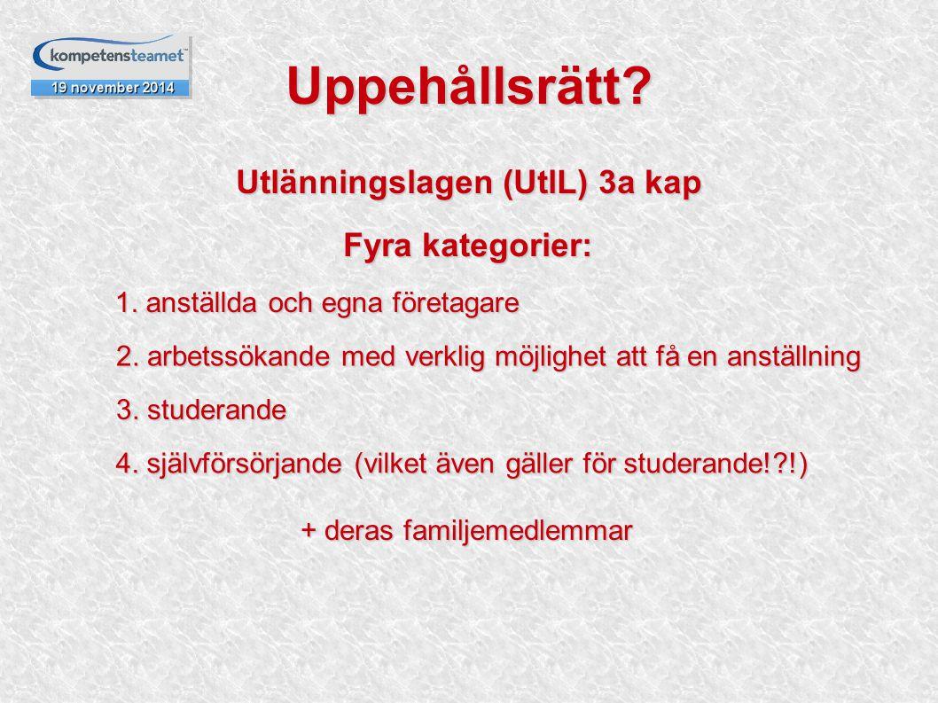 Utlänningslagen (UtlL) 3a kap Fyra kategorier: 2. arbetssökande med verklig möjlighet att få en anställning 1. anställda och egna företagare 3. studer