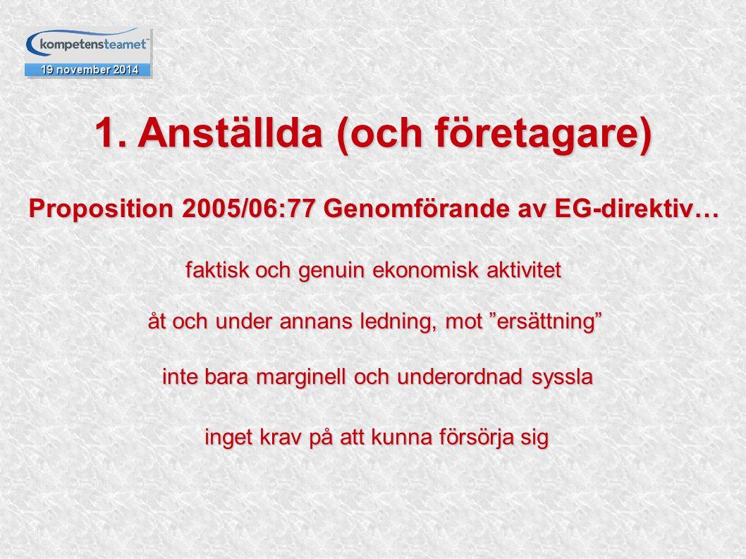 """Proposition 2005/06:77 Genomförande av EG-direktiv… faktisk och genuin ekonomisk aktivitet åt och under annans ledning, mot """"ersättning"""" 1. Anställda"""