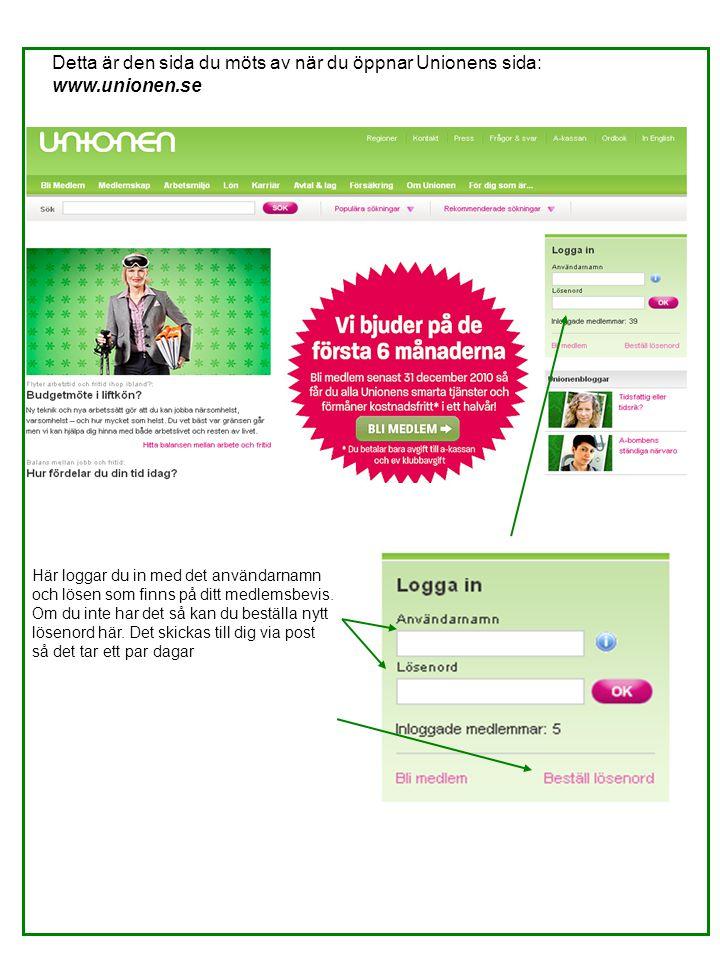 Detta är den sida du möts av när du öppnar Unionens sida: www.unionen.se Här loggar du in med det användarnamn och lösen som finns på ditt medlemsbevis.