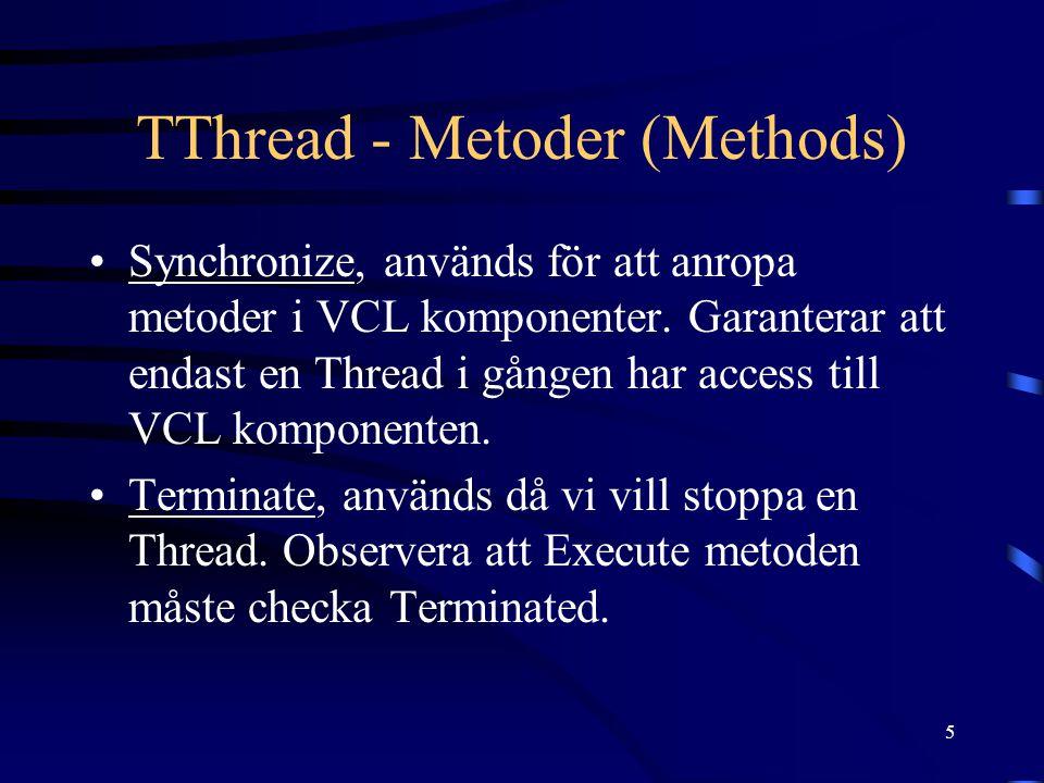 5 TThread - Metoder (Methods) Synchronize, används för att anropa metoder i VCL komponenter.