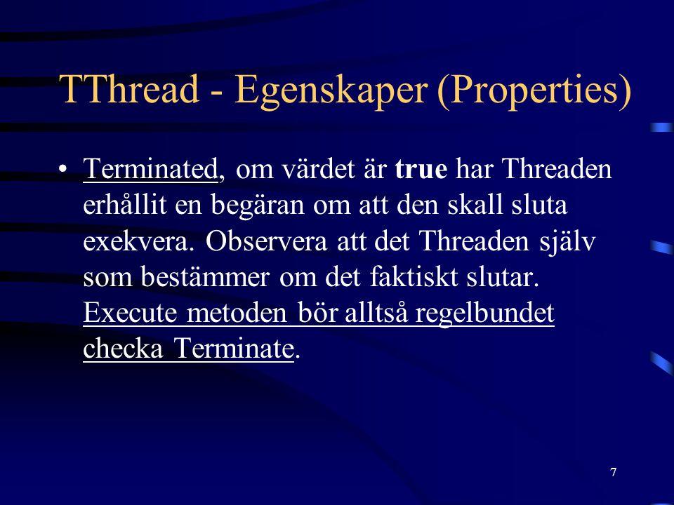 8 TThread - Händelser (Events) OnTerminate, genereras då Execute metoden avslutats.