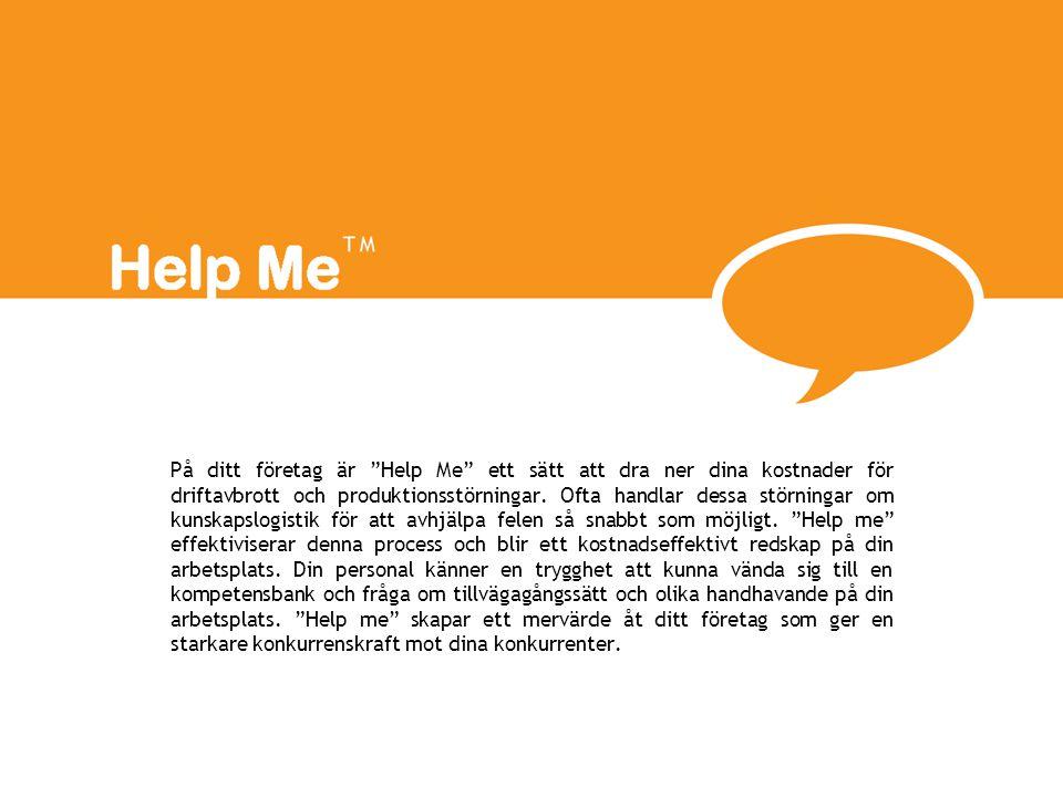 På ditt företag är Help Me ett sätt att dra ner dina kostnader för driftavbrott och produktionsstörningar.