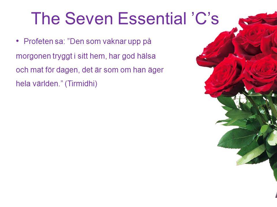 """The Seven Essential 'C's Profeten sa: """"Den som vaknar upp på morgonen tryggt i sitt hem, har god hälsa och mat för dagen, det är som om han äger hela"""