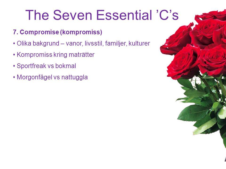 The Seven Essential 'C's 7. Compromise (kompromiss) Olika bakgrund – vanor, livsstil, familjer, kulturer Kompromiss kring maträtter Sportfreak vs bokm