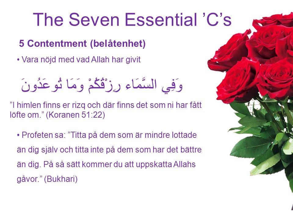 """The Seven Essential 'C's 5 Contentment (belåtenhet) Vara nöjd med vad Allah har givit وَفِي السَّمَاء رِزْقُكُمْ وَمَا تُوعَدُونَ """"I himlen finns er r"""