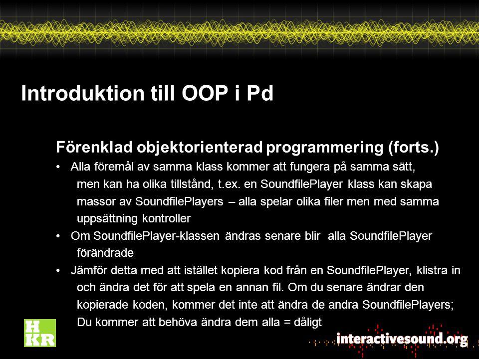 Introduktion till OOP i Pd Förenklad objektorienterad programmering (forts.) Alla föremål av samma klass kommer att fungera på samma sätt, men kan ha olika tillstånd, t.ex.