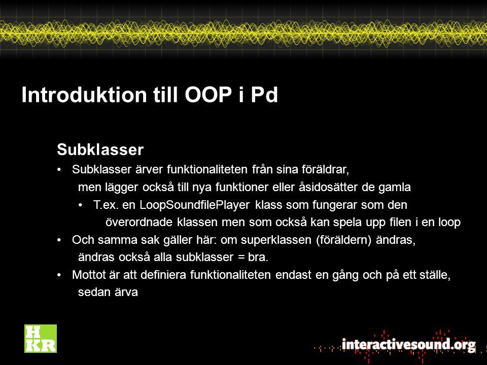 Introduktion till OOP i Pd Subklasser Subklasser ärver funktionaliteten från sina föräldrar, men lägger också till nya funktioner eller åsidosätter de gamla T.ex.