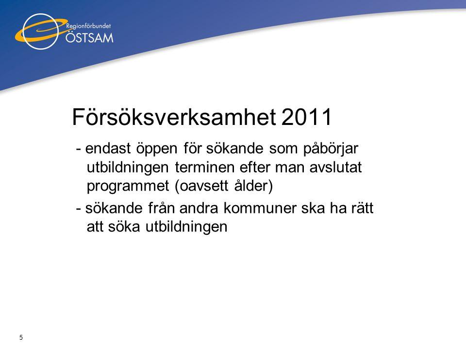 5 Försöksverksamhet 2011 - endast öppen för sökande som påbörjar utbildningen terminen efter man avslutat programmet (oavsett ålder) - sökande från andra kommuner ska ha rätt att söka utbildningen