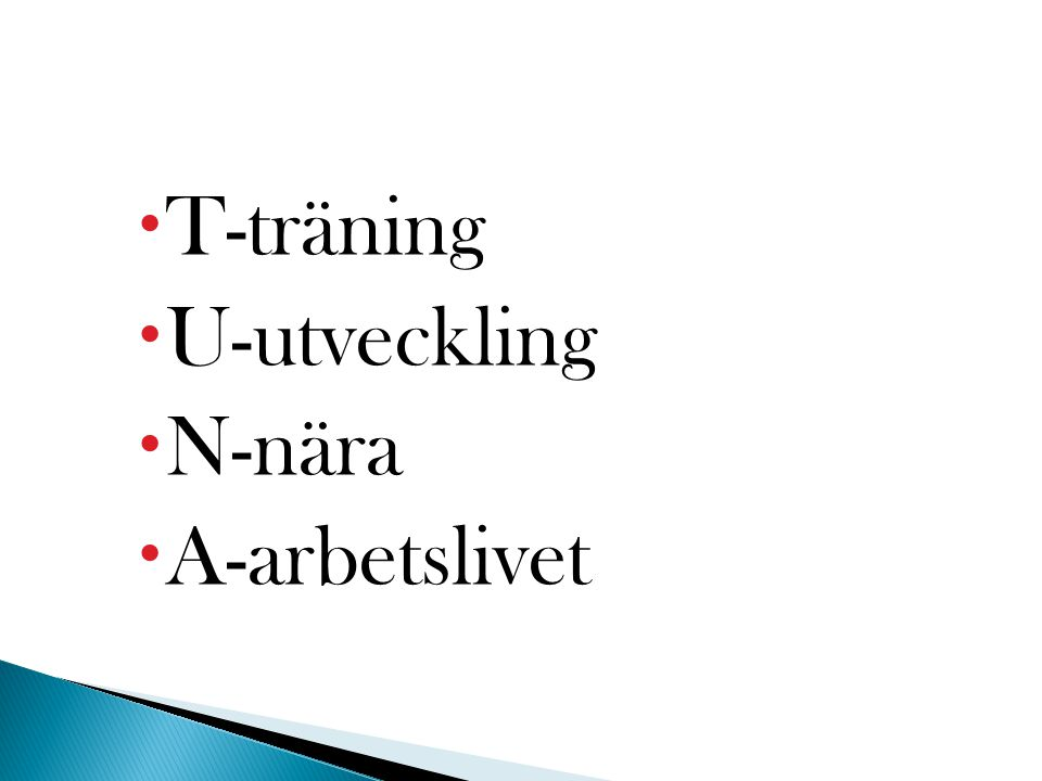  T-träning  U-utveckling  N-nära  A-arbetslivet