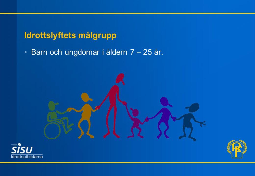 Idrottslyftets målgrupp Barn och ungdomar i åldern 7 – 25 år.