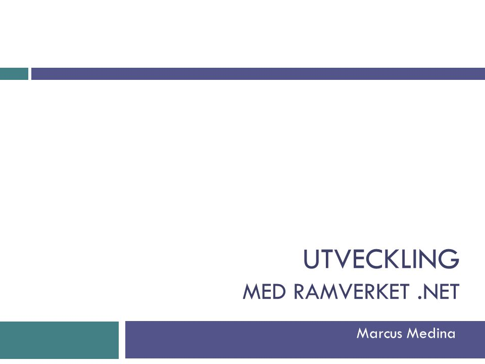 UTVECKLING MED RAMVERKET.NET Marcus Medina