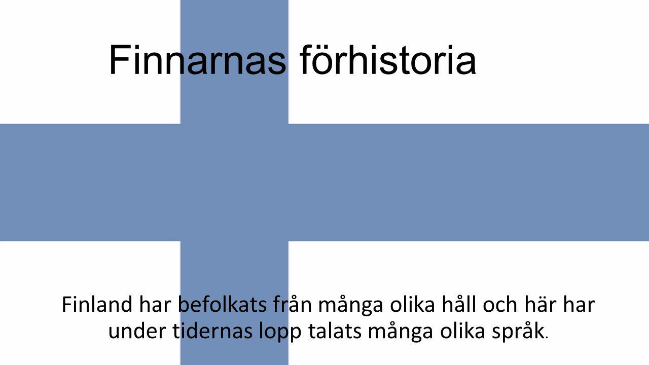 Finnarnas förhistoria Finland har befolkats från många olika håll och här har under tidernas lopp talats många olika språk.
