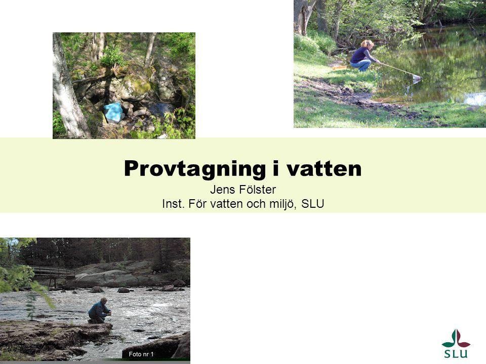 Provtagning i vatten Jens Fölster Inst. För vatten och miljö, SLU