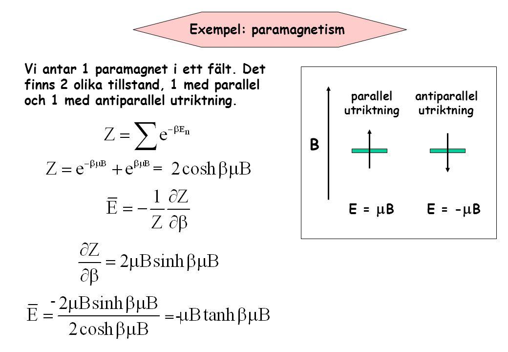 B E =  BE = -  B parallel utriktning antiparallel utriktning Exempel: paramagnetism Vi antar 1 paramagnet i ett fält. Det finns 2 olika tillstand, 1