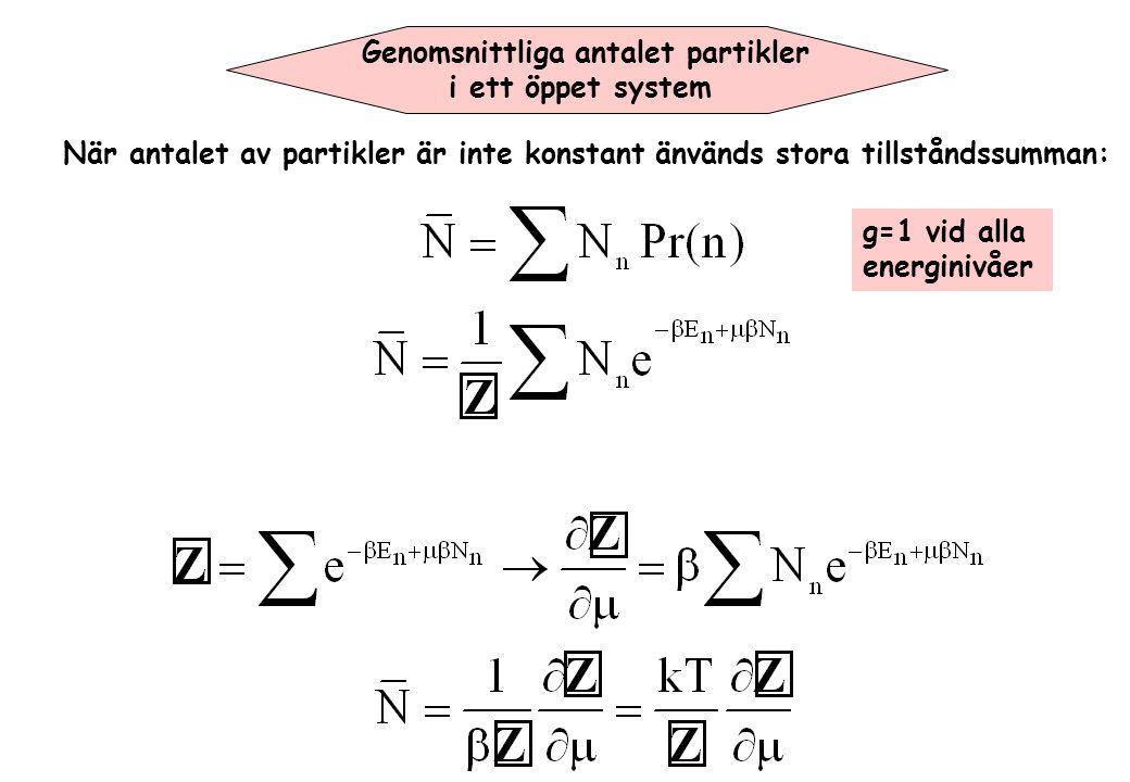 Genomsnittliga antalet partikler i ett öppet system När antalet av partikler är inte konstant änvänds stora tillståndssumman: g=1 vid alla energinivåe