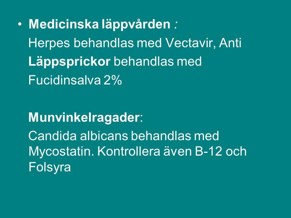 Medicinska läppvården : Herpes behandlas med Vectavir, Anti Läppsprickor behandlas med Fucidinsalva 2% Munvinkelragader: Candida albicans behandlas me