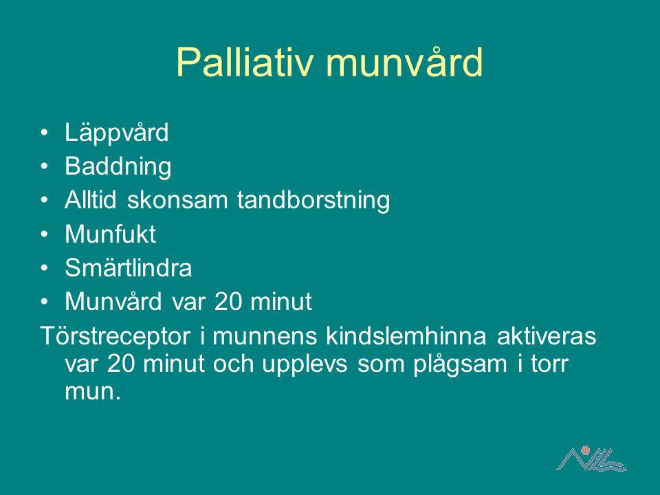 Palliativ munvård Läppvård Baddning Alltid skonsam tandborstning Munfukt Smärtlindra Munvård var 20 minut Törstreceptor i munnens kindslemhinna aktive