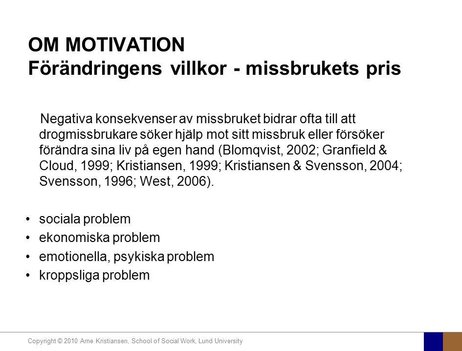 Copyright © 2010 Arne Kristiansen, School of Social Work, Lund University OM MOTIVATION Förändringens villkor - missbrukets pris Negativa konsekvenser