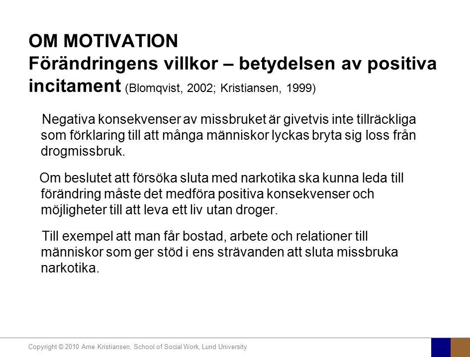 Copyright © 2010 Arne Kristiansen, School of Social Work, Lund University OM MOTIVATION Förändringens villkor – betydelsen av positiva incitament (Blo