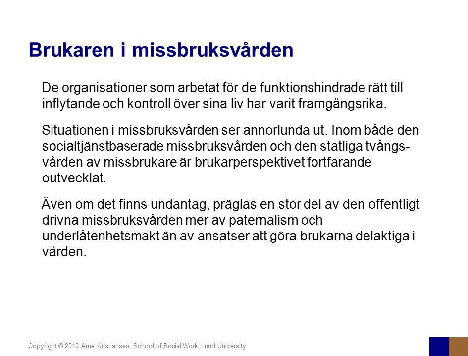Copyright © 2010 Arne Kristiansen, School of Social Work, Lund University Brukaren i missbruksvården De organisationer som arbetat för de funktionshin