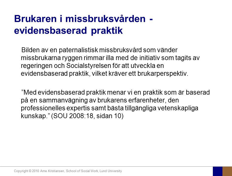 Copyright © 2010 Arne Kristiansen, School of Social Work, Lund University Brukaren i missbruksvården - evidensbaserad praktik Bilden av en paternalist