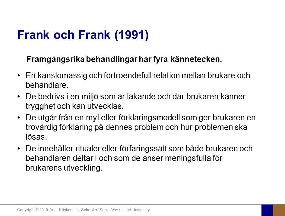 Copyright © 2010 Arne Kristiansen, School of Social Work, Lund University Frank och Frank (1991) Framgångsrika behandlingar har fyra kännetecken. En k