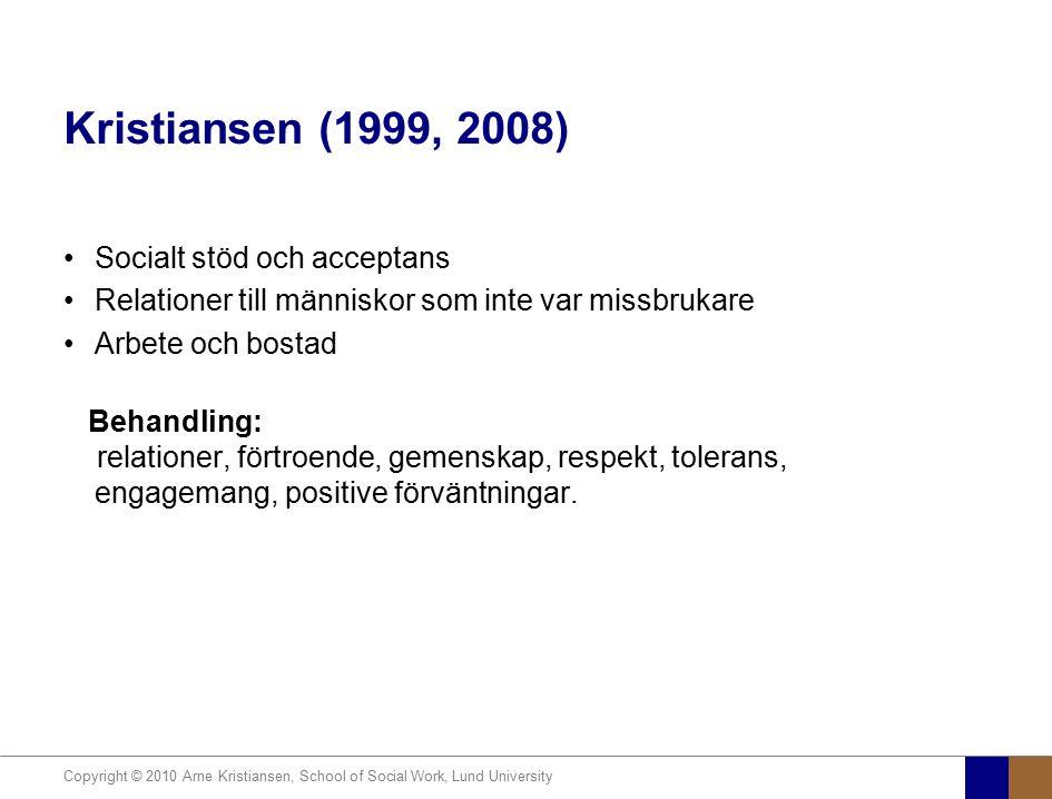 Copyright © 2010 Arne Kristiansen, School of Social Work, Lund University Kristiansen (1999, 2008) Socialt stöd och acceptans Relationer till människo