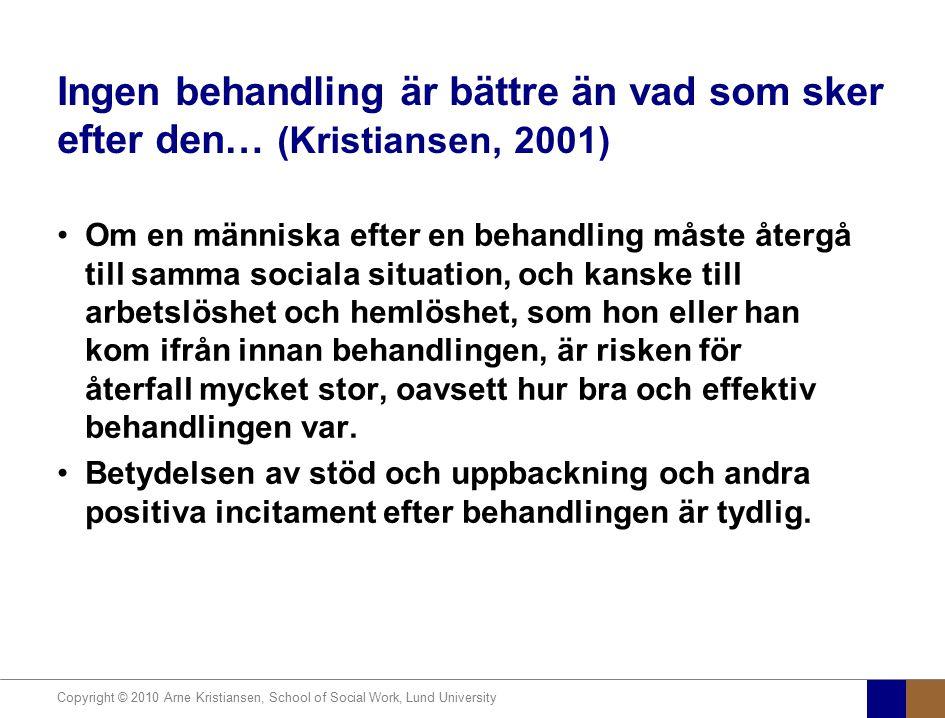 Copyright © 2010 Arne Kristiansen, School of Social Work, Lund University Ingen behandling är bättre än vad som sker efter den… (Kristiansen, 2001) Om