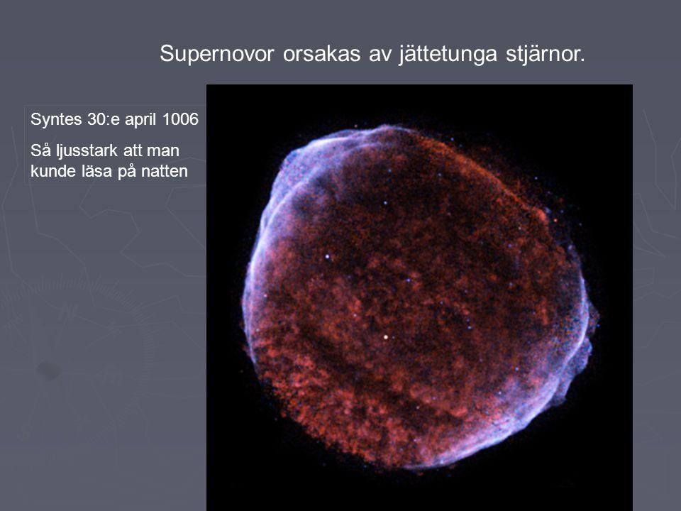 Supernovor orsakas av jättetunga stjärnor. Syntes 30:e april 1006 Så ljusstark att man kunde läsa på natten