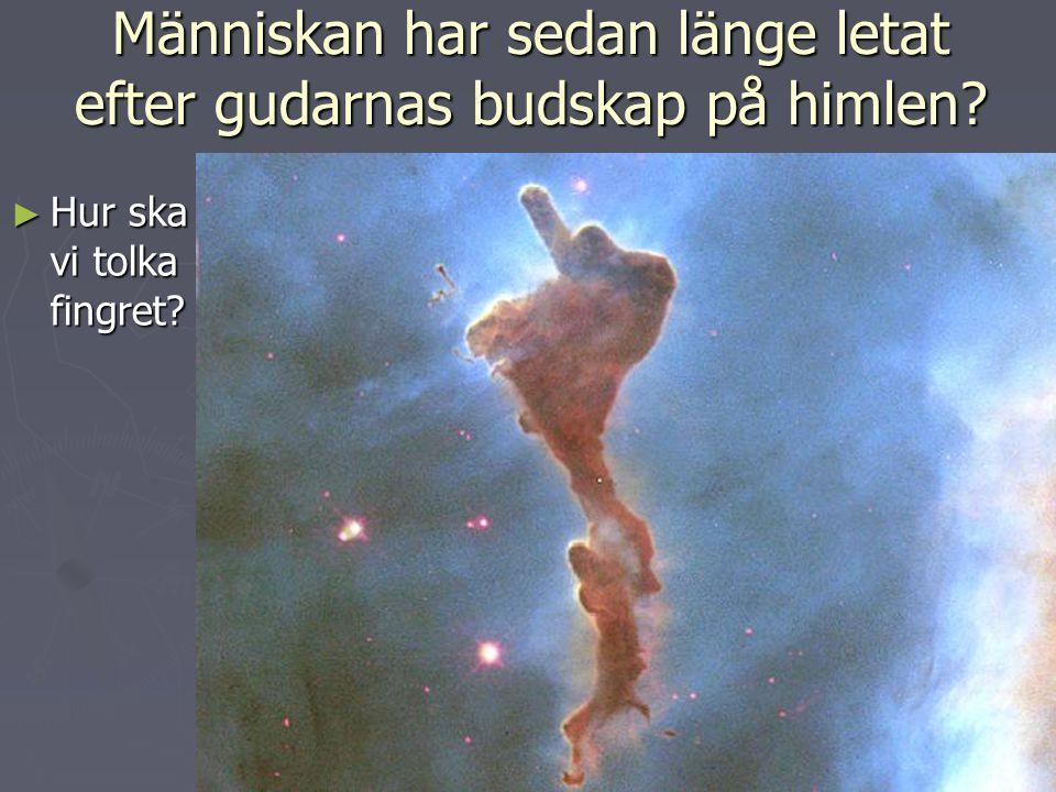 Människan har sedan länge letat efter gudarnas budskap på himlen? ► Hur ska vi tolka fingret?
