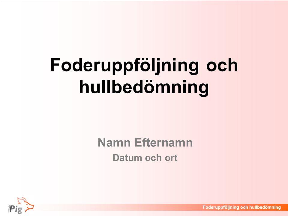 Föreläsningsrubrik / temaFoderuppföljning och hullbedömning Namn Efternamn Datum och ort