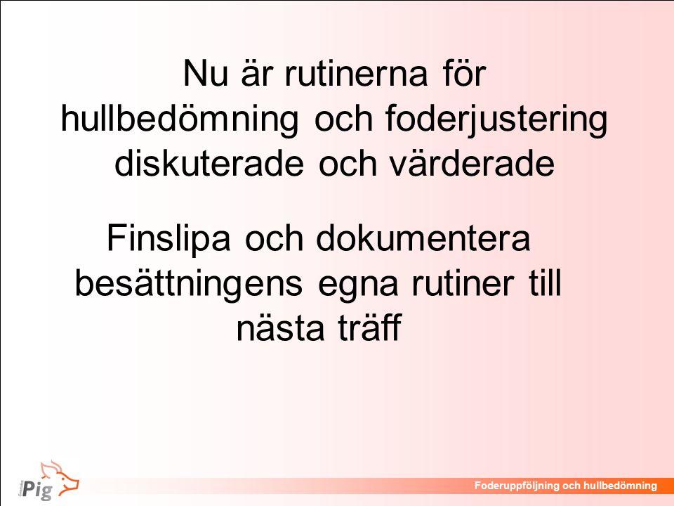 Föreläsningsrubrik / temaFoderuppföljning och hullbedömning Nu är rutinerna för hullbedömning och foderjustering diskuterade och värderade Finslipa och dokumentera besättningens egna rutiner till nästa träff
