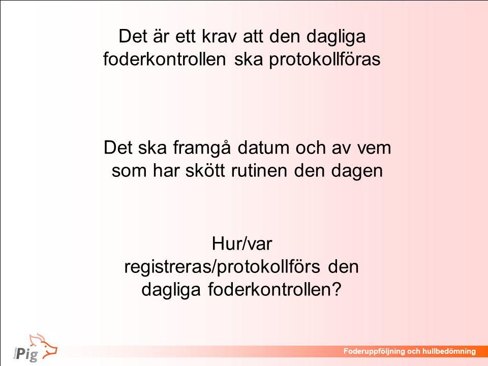 Föreläsningsrubrik / temaFoderuppföljning och hullbedömning Foderkontroll Finns grundfodergivor till alla sugg-grupper och hullklasser tydligt nedskrivna.