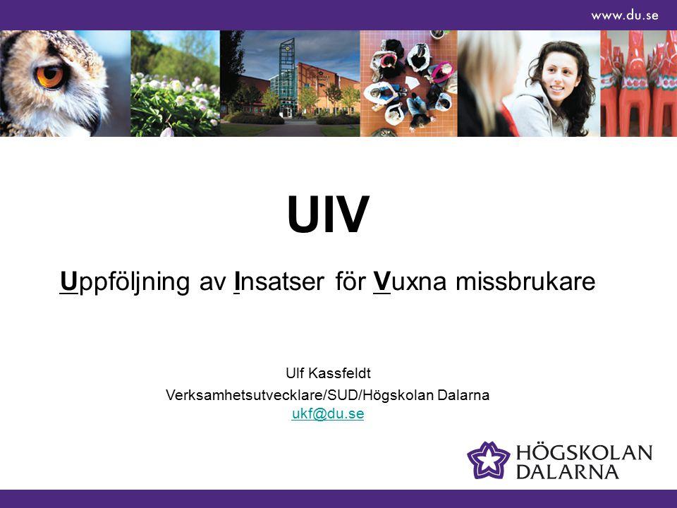 UIV Uppföljning av Insatser för Vuxna missbrukare Ulf Kassfeldt Verksamhetsutvecklare/SUD/Högskolan Dalarna ukf@du.se