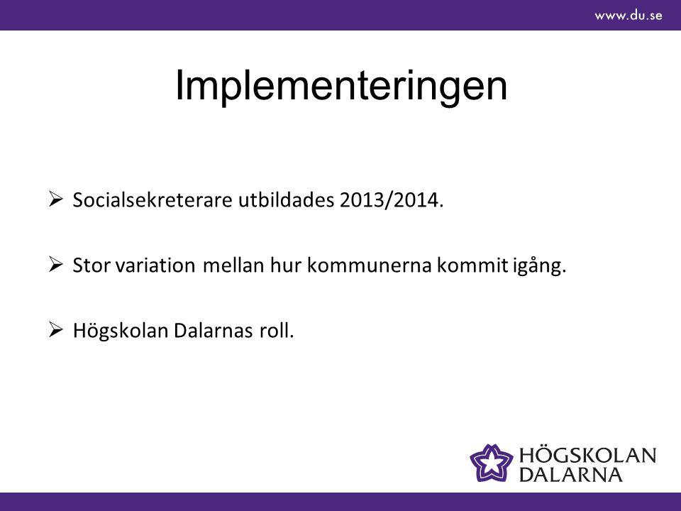 Implementeringen  Socialsekreterare utbildades 2013/2014.
