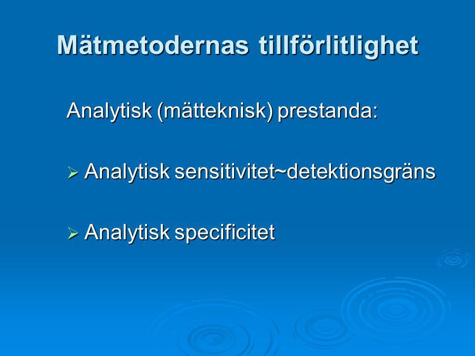 Mätmetodernas tillförlitlighet Analytisk (mätteknisk) prestanda:  Analytisk sensitivitet~detektionsgräns  Analytisk specificitet