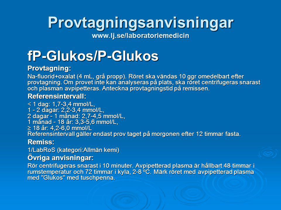 Provtagningsanvisningar www.lj.se/laboratoriemedicin fP-Glukos/P-GlukosProvtagning: Na-fluorid+oxalat (4 mL, grå propp). Röret ska vändas 10 ggr omede