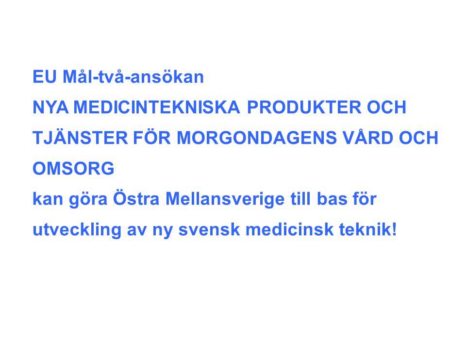 EU Mål-två-ansökan NYA MEDICINTEKNISKA PRODUKTER OCH TJÄNSTER FÖR MORGONDAGENS VÅRD OCH OMSORG kan göra Östra Mellansverige till bas för utveckling av ny svensk medicinsk teknik!