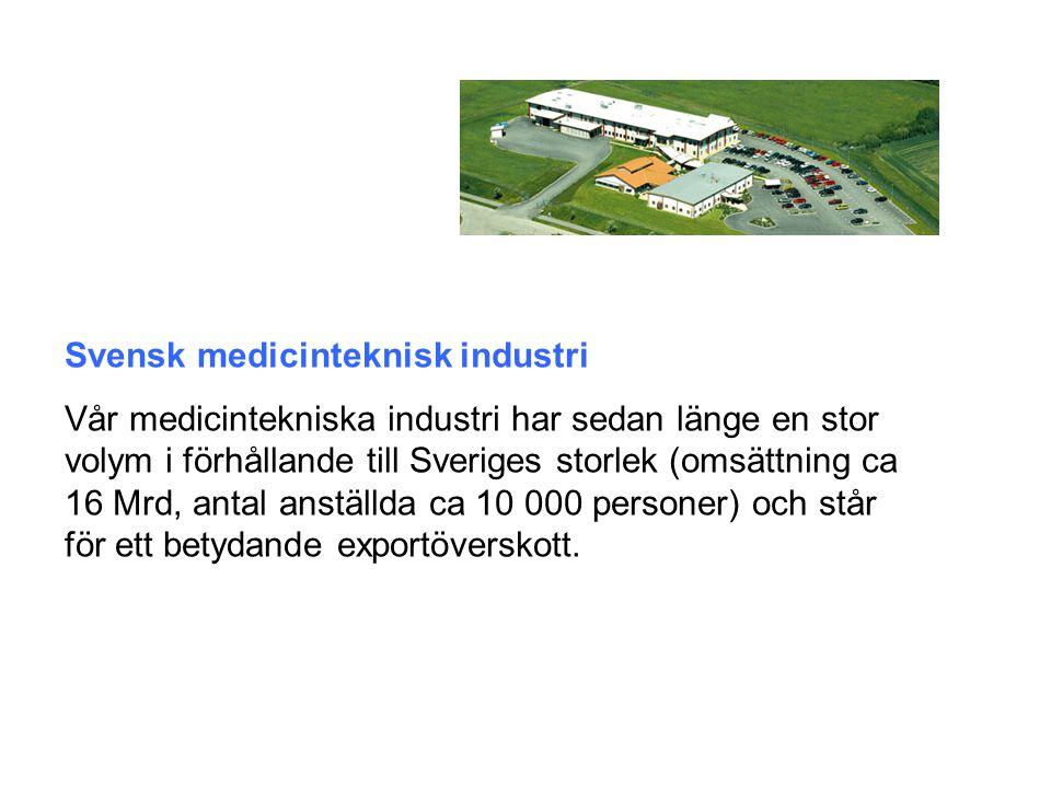 Svensk medicinteknisk industri Vår medicintekniska industri har sedan länge en stor volym i förhållande till Sveriges storlek (omsättning ca 16 Mrd, antal anställda ca 10 000 personer) och står för ett betydande exportöverskott.